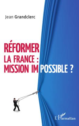 Réformer la France : mission impossible