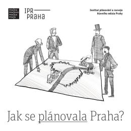 Jak se plánovala Praha? - Institut plánování a rozvoje hl. m. Prahy