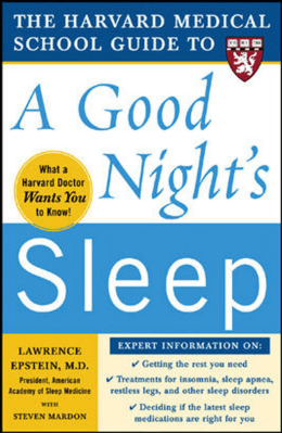The Harvard Medical School Guide to a Good Night`s Sleep