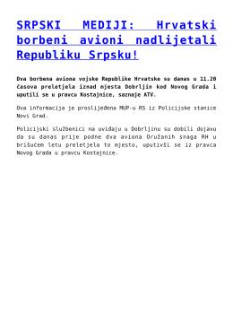 SRPSKI MEDIJI: Hrvatski borbeni avioni nadlijetali