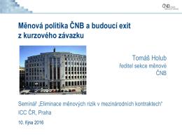 Měnová politika ČNB a budoucí exit z